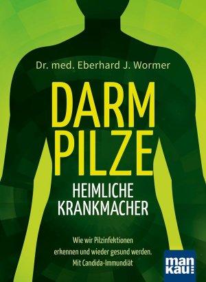 Ratgeber: Darmpilze – heimliche Krankmacher - Wie wir Pilzinfektionen erkennen u