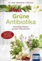 Ratgeber: Grüne Antibiotika - Heilkräftige Medizin aus dem Pflanzenreich